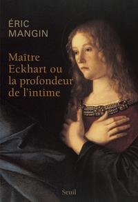 MAITRE ECKHART OU LA PROFONDEUR DE L'INTIME