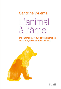 L'ANIMAL A L'AME - DE L'ANIMAL-SUJET AUX PSYCHOTHERAPIES ACCOMPAGNEES PAR DES ANIMAUX