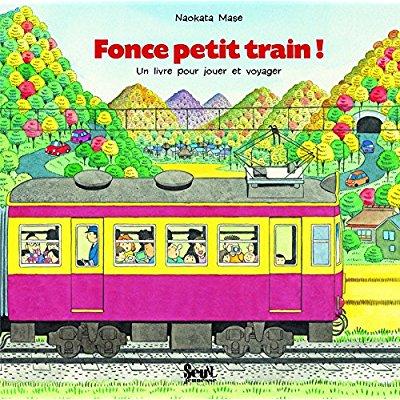 FONCE PETIT TRAIN ! - UN LIVRE POUR JOUER ET VOYAGER