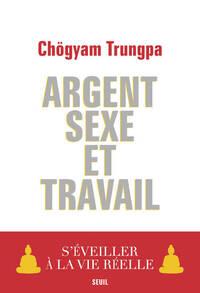 ARGENT, SEXE ET TRAVAIL. S'EVEILLER A LA VIE REELLE