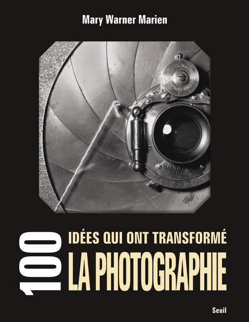 100 IDEES QUI ONT TRANSFORME LA PHOTOGRAPHIE