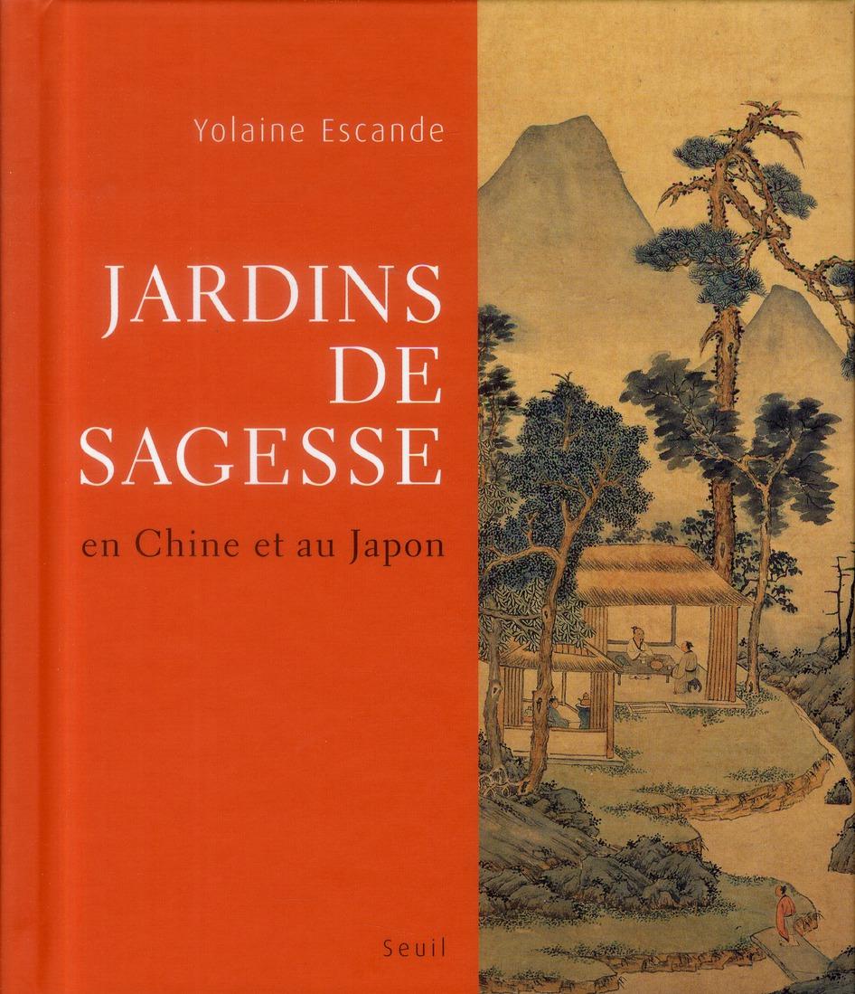JARDINS DE SAGESSE. EN CHINE ET AU JAPON