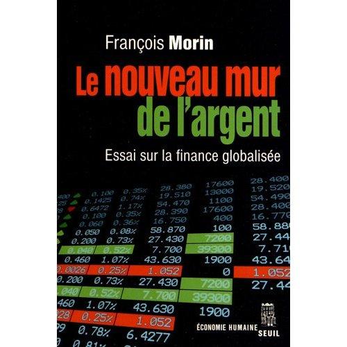 LE NOUVEAU MUR DE L'ARGENT. ESSAI SUR LA FINANCE GLOBALISEE