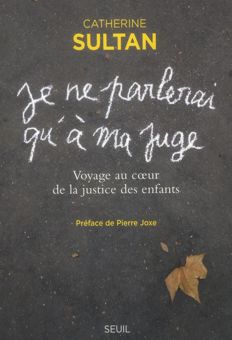 """"""" JE NE PARLERAI QU'A MA JUGE """". VOYAGE AU COEUR DE LA JUSTICE DES ENFANTS"""