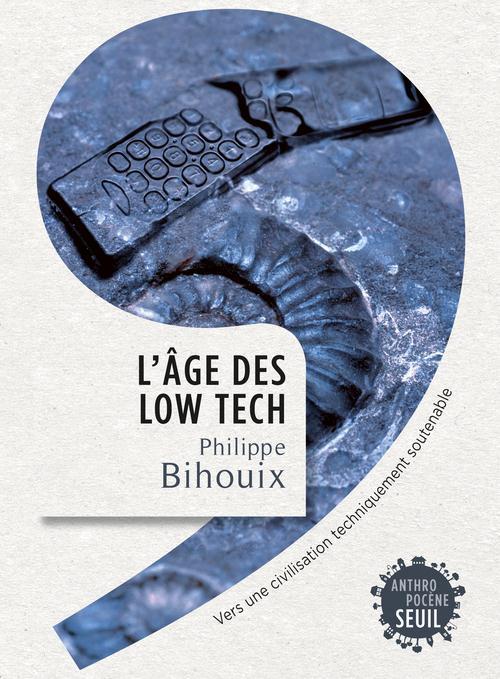 L'AGE DES LOW TECH. VERS UNE CIVILISATION TECHNIQUEMENT SOUTENABLE