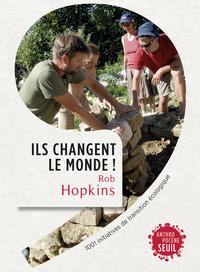 ILS CHANGENT LE MONDE! . 1001 INITIATIVES DE TRANSITION ECOLOGIQUE