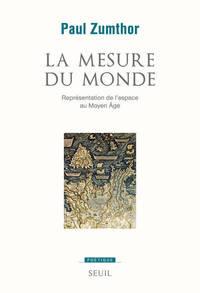 LA MESURE DU MONDE. REPRESENTATION DE L'ESPACE AU MOYEN AGE