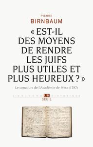 """""""EST-IL DES MOYENS DE RENDRE LES JUIFS PLUS UTILES ET PLUS HEUREUX ?"""" LE CONCOURS DE L'ACADEMIE DE"""