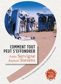 COMMENT TOUT PEUT S'EFFONDRER. PETIT MANUEL DE COLLAPSOLOGIE A L'USAGE DES GENERATIONS PRESENTES