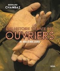 UNE HISTOIRE VIVANTE DES OUVRIERS - DE 1900 A NOS JOURS