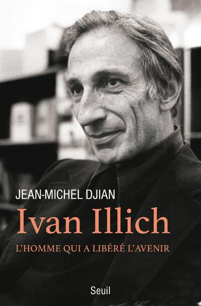 IVAN ILLICH - L'HOMME QUI A LIBERE L'AVENIR