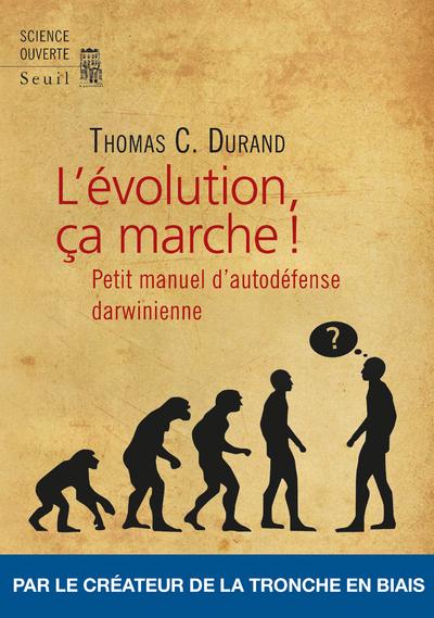 L'EVOLUTION, CA MARCHE ! - PETIT MANUEL D'AUTO-DEFENSE DARWINIENNE