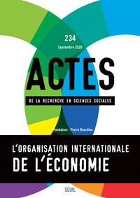 ACTES DE LA RECHERCHE EN SCIENCES SOCIALES, N  234. ORGANISATION INTERNATIONALE DE L'ECONOMIE