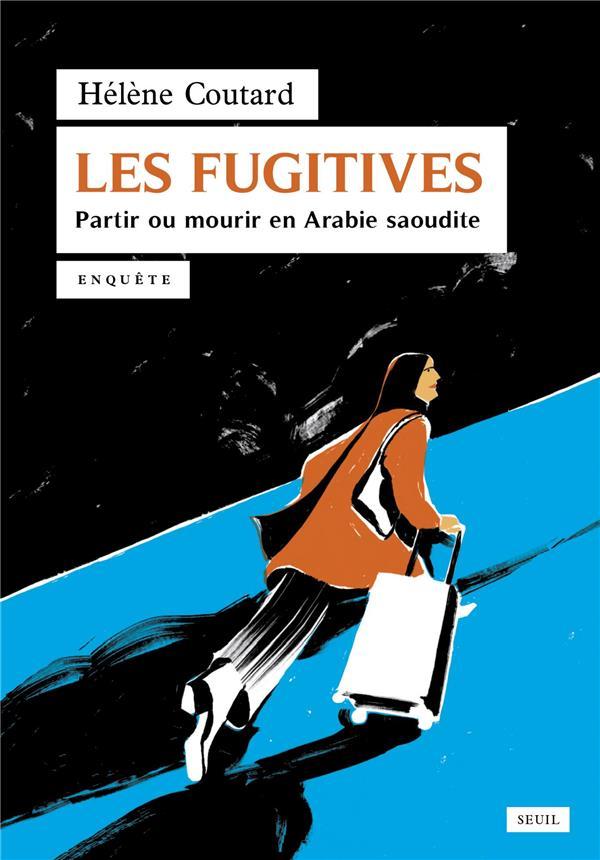 Les fugitives. partir ou mourir en arabie saoudite
