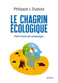 LE CHAGRIN ECOLOGIQUE - PETIT TRAITE DE SOLASTAGIE