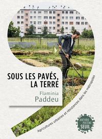 SOUS LES PAVES, LA TERRE - AGRICULTURES URBAINES ET RESISTANCES DANS LES METROPOLES