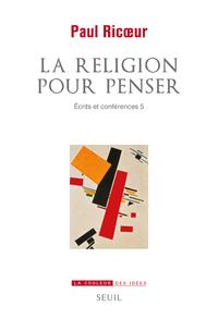 LA RELIGION POUR PENSER - ECRITS ET CONFERENCES 5 - VOL05