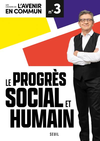 LE PROGRES SOCIAL ET HUMAIN - LES CAHIERS DE L'AVENIR EN COMMUN N 3 - VOL03
