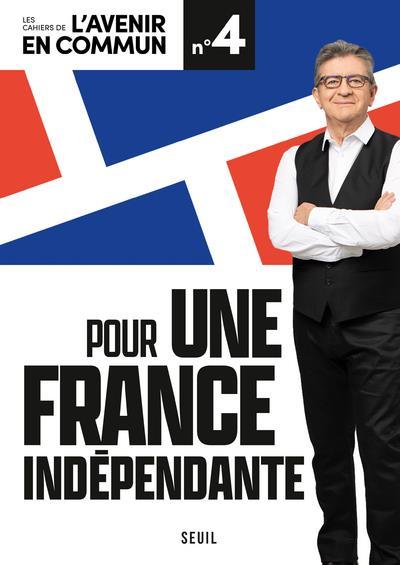 POUR UNE FRANCE INDEPENDANTE. LES CAHIERS DE L'AVENIR EN COMMUN - NUMERO 4 - VOL04
