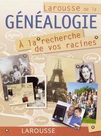 LAROUSSE DE LA GENEALOGIE - A LA RECHERCHE DE VOS RACINES