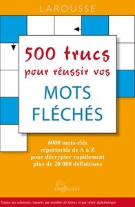 500 TRUCS POUR REUSSIR VOS MOTS FLECHES