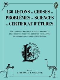 130 LECONS DE CHOSES ET PROBLEMES DE SCIENCES DU CERTIFICAT D'ETUDES