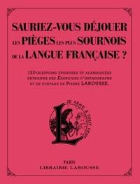 SAURIEZ-VOUS DEJOUER LES PIEGES LES PLUS SOURNOIS DE LA LANGUE FRANCAISE ?