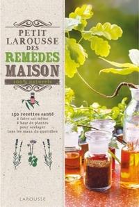 PETIT LAROUSSE DES REMEDES MAISON 100% NATURELS