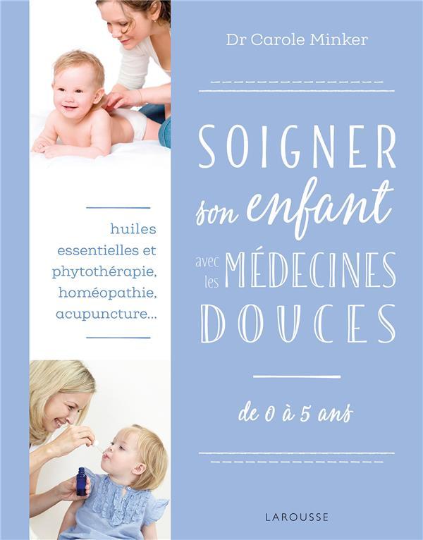 SOIGNER SON ENFANT AVEC LES MEDECINES DOUCES - DE 0 A 5 ANS