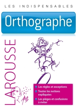 ORTHOGRAPHE - LES INDISPENSABLES LAROUSSE