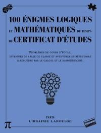 100 ENIGMES LOGIQUES MATHEMATIQUES DU TEMPS CERTIFICAT ETUDES