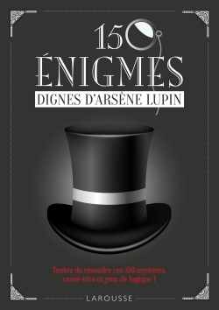 150 ENIGMES DIGNES ARSENE LUPIN