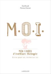 M.O.I. MON CAHIER D'ECRITURE-THERAPIE - ECRIRE POUR SOI, ECRIRE SUR SOI