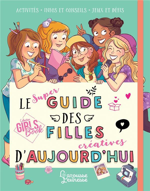 Le super guide des filles creatives d'aujourd'hui