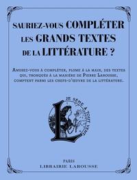 SAUREZ-VOUS COMPLETER LES GRANDS TEXTES DE LA LITTERATURE ?