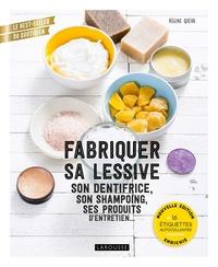 FABRIQUER SA LESSIVE, SON DENTIFRICE, SON SHAMPOING, SES PRODUITS D'ENTRETIEN... - NOUVELLE EDITION