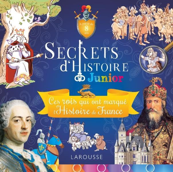 Secrets d'histoire junior - ces rois qui ont fait l'histoire de france