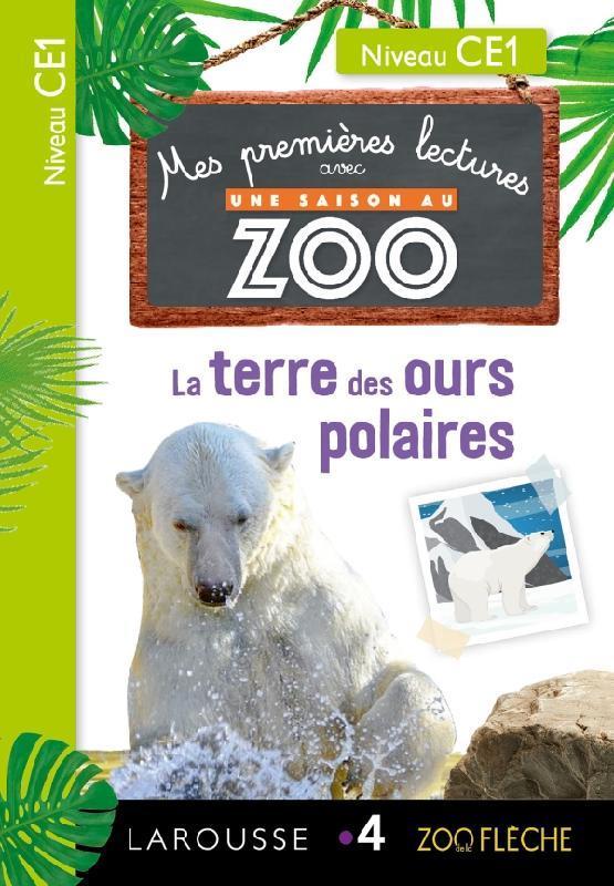 Mes premieres lectures une saison au zoo - ce1 - la terre des ours polaires