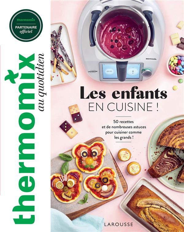Thermomix : les enfants en cuisine ! - 50 recettes et de nombreuses astuces pour cuisiner comme les