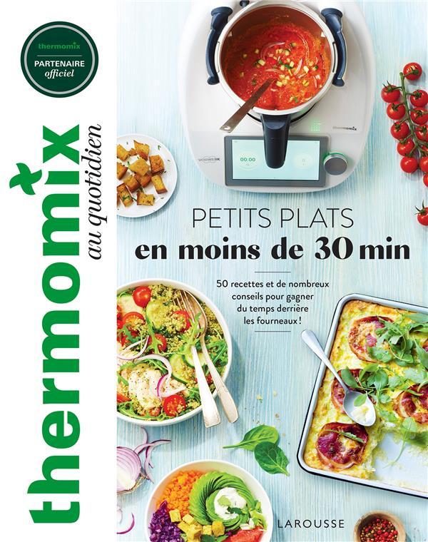 Thermomix : petits plats en moins de 30 minutes - 50 recettes et de nombreux conseils pour gagner du