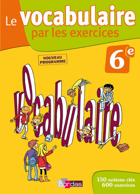 LE VOCABULAIRE PAR LES EXERCICES 6E NOUVEAU PROGRAMME