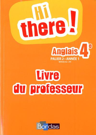 HI THERE ! ANGLAIS 4E 2014 LIVRE DU PROFESSEUR