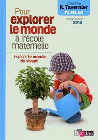 TAVERNIER MATER. POUR EXPLORER LE MONDE A LA MATERNELLE EXPLORE LE MONDE DU VIVANT 2015