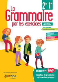 LA GRAMMAIRE PAR LES EXERCICES 2DE/1RE - CAHIER D'EXERCICES ELEVE - 2020