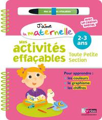 J'AIME LA MATERNELLE - MES ACTIVITES EFFACABLES - TOUTE PETITE SECTION