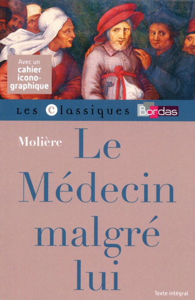 CLASSIQUES BORDAS - LE MEDECIN MALGRE LUI - MOLIERE