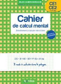 LES CAHIERS BORDAS - CALCUL MENTAL (CP-CE2) - ENTRAINEMENT A CALCULER VITE ET BIEN