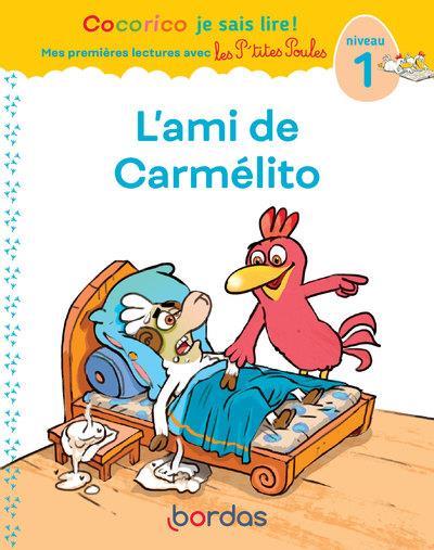 L'ami de carmelito - cocorico je sais lire ! mes premieres lectures avec les p'tites poules