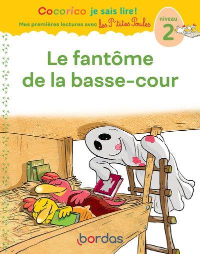 Cocorico je sais lire ! mes premieres lectures avec les p'tites poules - le fantome de la basse-cour
