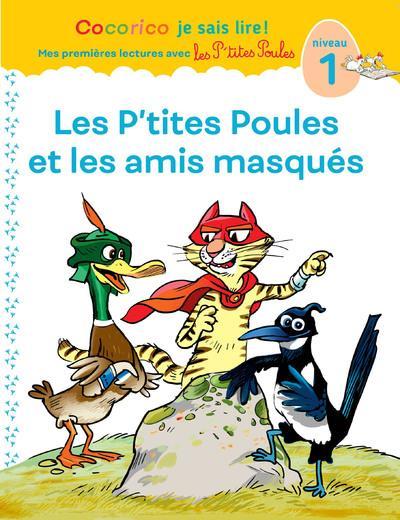 Cocorico je sais lire! 1eres lectures avec les p'tites poules-les p'tites poules & les amis masques